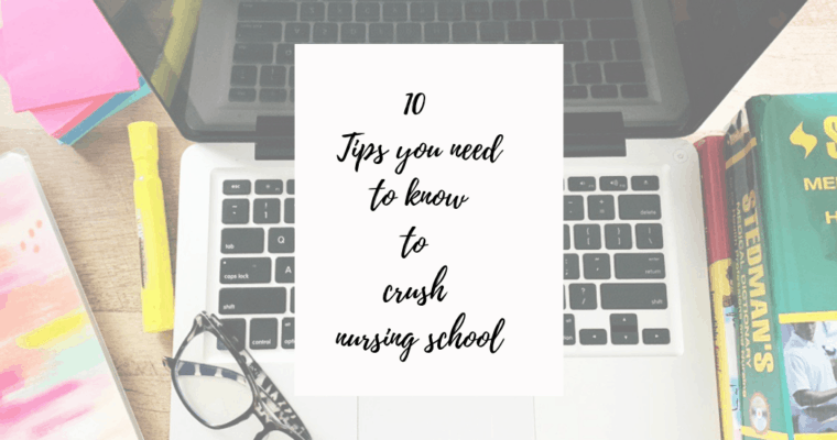 10 Tips you need to know to CRUSH nursing school