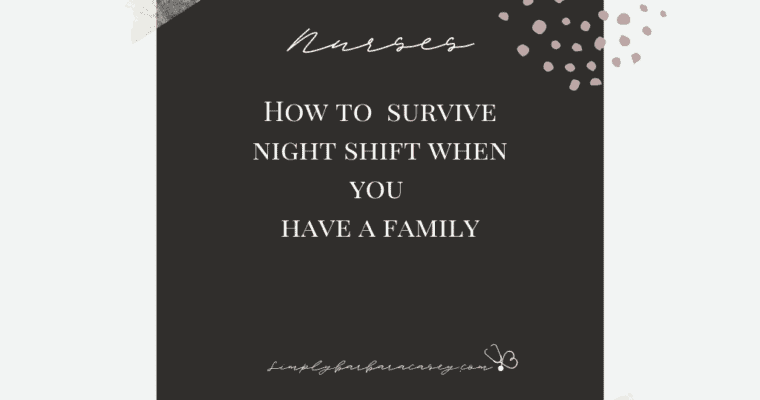 Surviving nightshift nursing with a family.